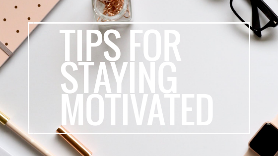 Tips for Staying Motivated