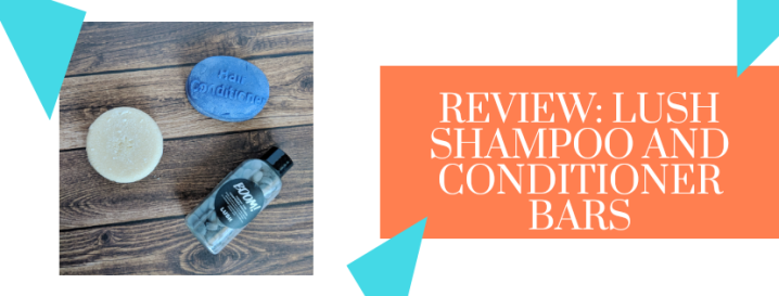 Lush – Shampoo and Conditioner Bar Review